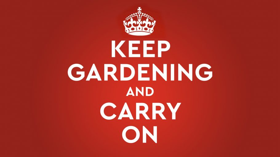 Keep Gardening and Carry On!
